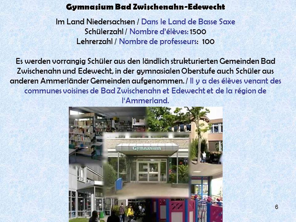 6 Gymnasium Bad Zwischenahn-Edewecht Im Land Niedersachsen / Dans le Land de Basse Saxe Schülerzahl / Nombre délèves: 1500 Lehrerzahl / Nombre de prof