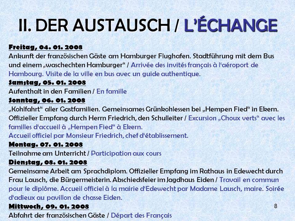 8 II. DER AUSTAUSCH / LÉCHANGE Freitag, 04. 01. 2008 Ankunft der französischen Gäste am Hamburger Flughafen. Stadtführung mit dem Bus und einem wasche