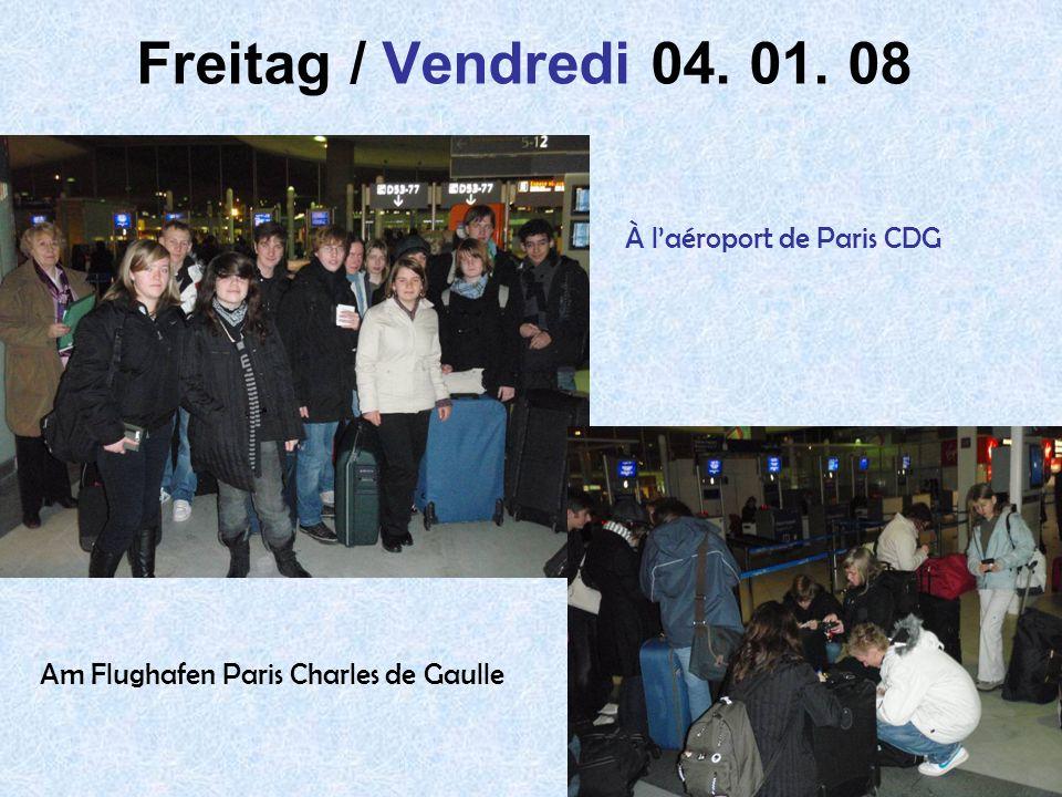 9 Freitag / Vendredi 04. 01. 08 À l aéroport de Paris CDG Am Flughafen Paris Charles de Gaulle