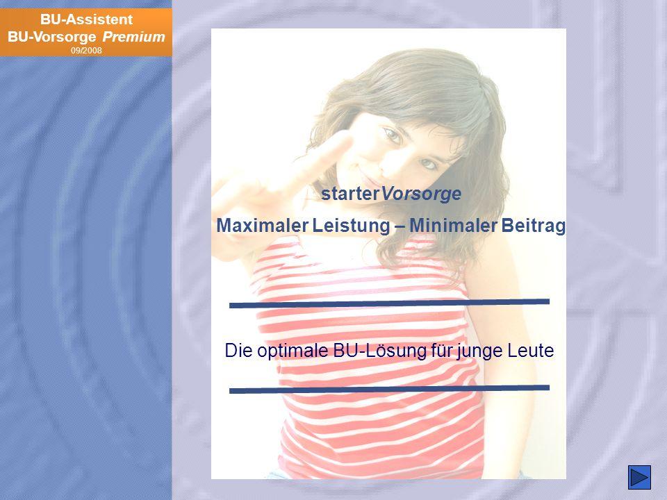 BU-Assistent BU-Vorsorge Premium 09/2008 starterVorsorge Maximaler Leistung – Minimaler Beitrag Die optimale BU-Lösung für junge Leute