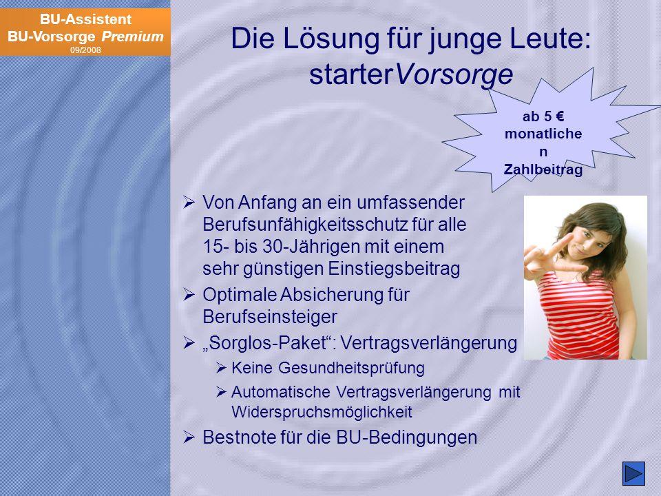 BU-Assistent BU-Vorsorge Premium 09/2008 Die Lösung für junge Leute: starterVorsorge Von Anfang an ein umfassender Berufsunfähigkeitsschutz für alle 1