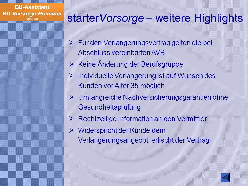 BU-Assistent BU-Vorsorge Premium 09/2008 starterVorsorge – weitere Highlights Für den Verlängerungsvertrag gelten die bei Abschluss vereinbarten AVB K