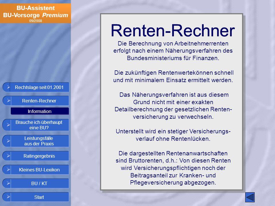 BU-Assistent BU-Vorsorge Premium 09/2008 Renten-Rechner Die Berechnung von Arbeitnehmerrenten erfolgt nach einem Näherungsverfahren des Bundesminister