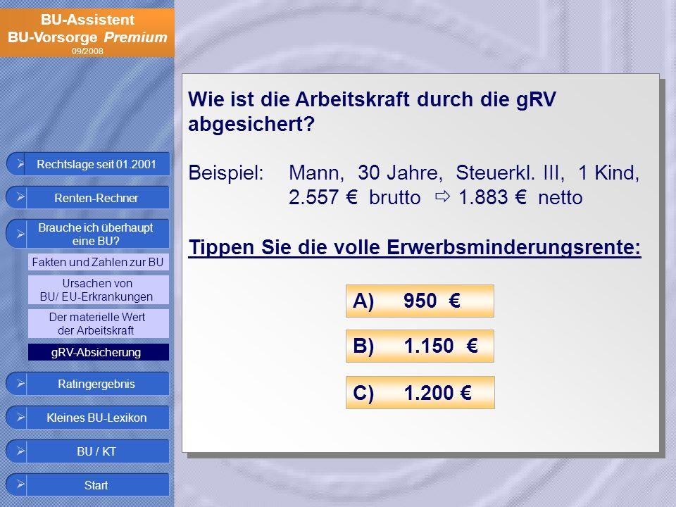 BU-Assistent BU-Vorsorge Premium 09/2008 Wie ist die Arbeitskraft durch die gRV abgesichert? Beispiel:Mann, 30 Jahre, Steuerkl. III, 1 Kind, 2.557 bru