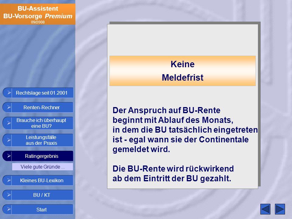 BU-Assistent BU-Vorsorge Premium 09/2008 Rechtslage seit 01.2001 Keine Meldefrist Der Anspruch auf BU-Rente beginnt mit Ablauf des Monats, in dem die