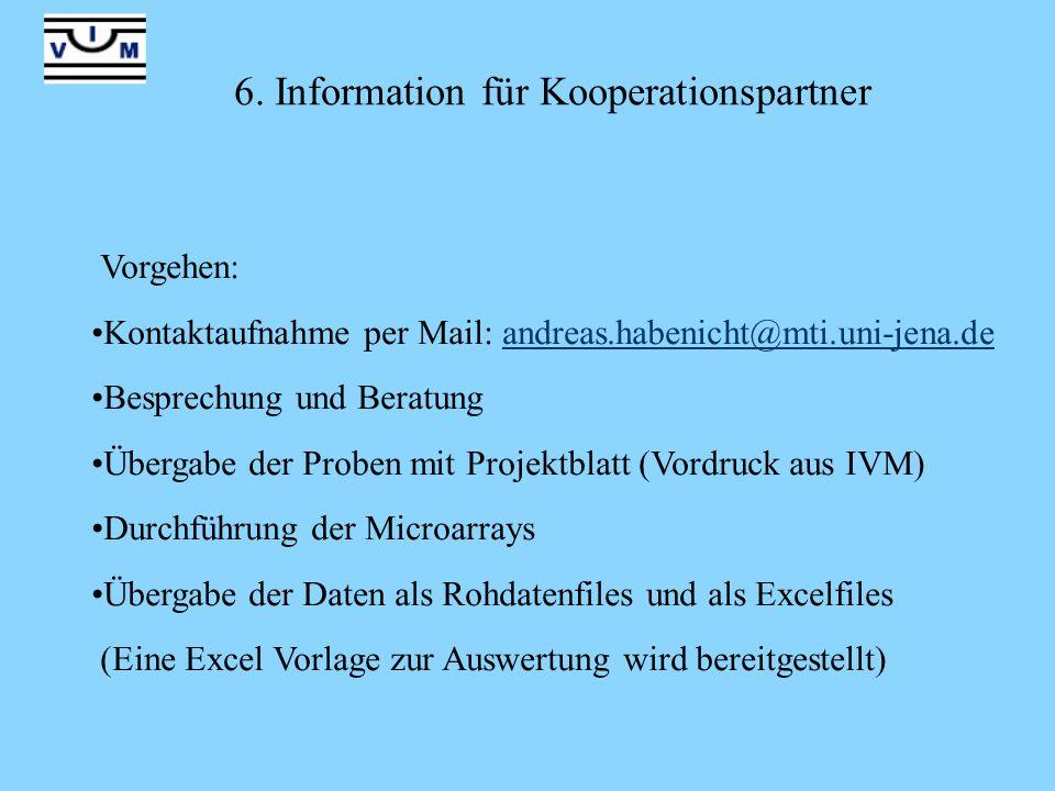 6. Information für Kooperationspartner Vorgehen: Kontaktaufnahme per Mail: andreas.habenicht@mti.uni-jena.deandreas.habenicht@mti.uni-jena.de Besprech