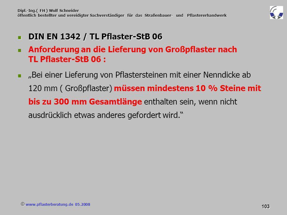 © www.pflasterberatung.de 05.2008 103 Dipl.-Ing.( FH ) Wulf Schneider öffentlich bestellter und vereidigter Sachverständiger für das Straßenbauer- und