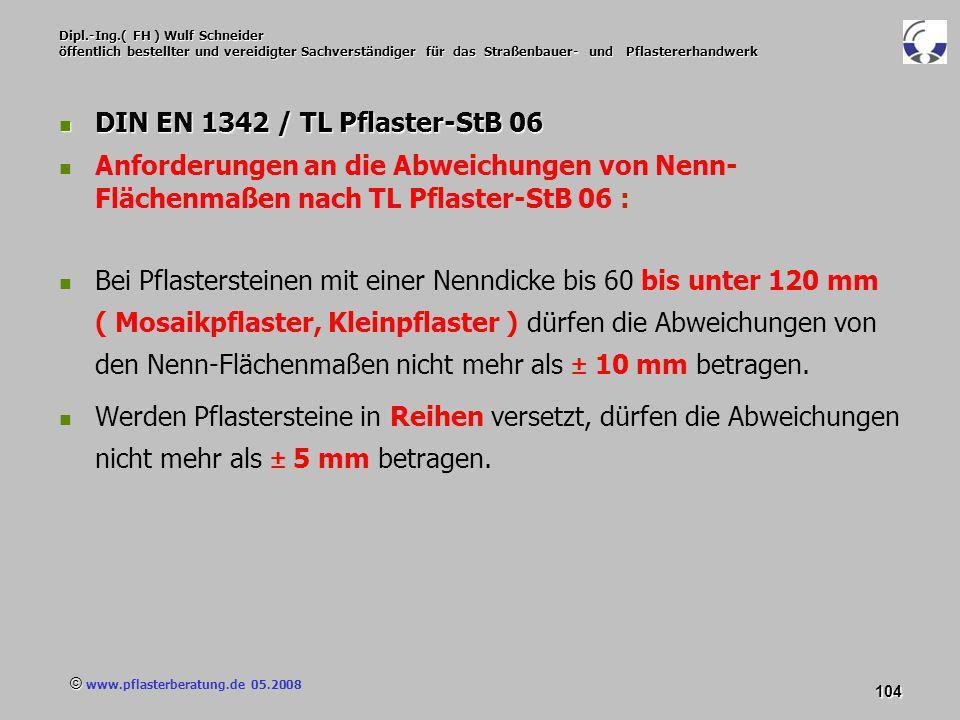 © www.pflasterberatung.de 05.2008 104 Dipl.-Ing.( FH ) Wulf Schneider öffentlich bestellter und vereidigter Sachverständiger für das Straßenbauer- und