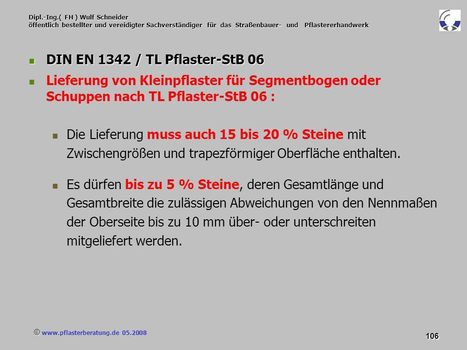 © www.pflasterberatung.de 05.2008 106 Dipl.-Ing.( FH ) Wulf Schneider öffentlich bestellter und vereidigter Sachverständiger für das Straßenbauer- und