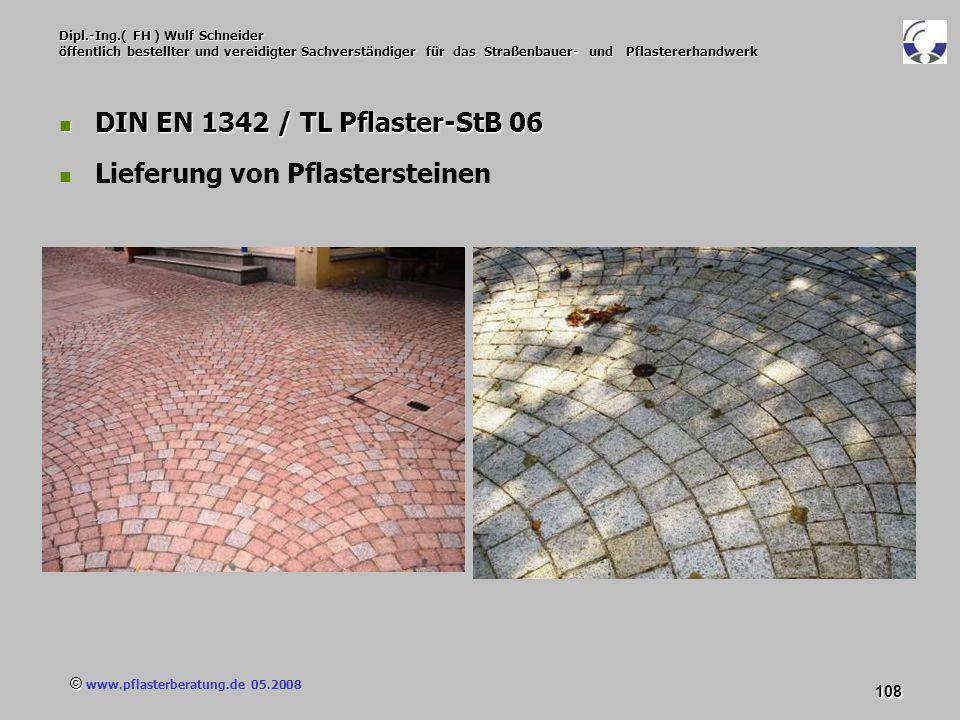 © www.pflasterberatung.de 05.2008 108 Dipl.-Ing.( FH ) Wulf Schneider öffentlich bestellter und vereidigter Sachverständiger für das Straßenbauer- und