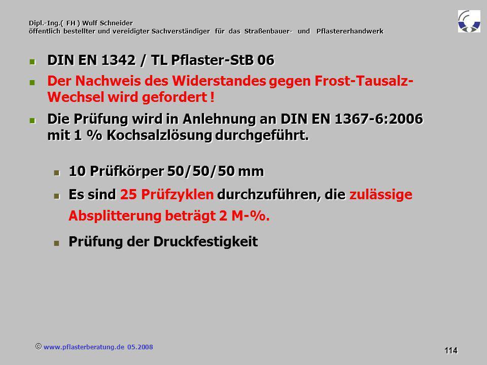 © www.pflasterberatung.de 05.2008 114 Dipl.-Ing.( FH ) Wulf Schneider öffentlich bestellter und vereidigter Sachverständiger für das Straßenbauer- und