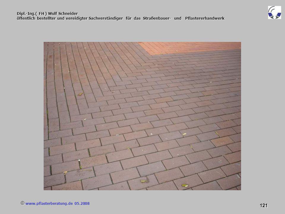 © www.pflasterberatung.de 05.2008 121 Dipl.-Ing.( FH ) Wulf Schneider öffentlich bestellter und vereidigter Sachverständiger für das Straßenbauer- und