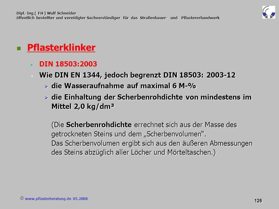 © www.pflasterberatung.de 05.2008 126 Dipl.-Ing.( FH ) Wulf Schneider öffentlich bestellter und vereidigter Sachverständiger für das Straßenbauer- und