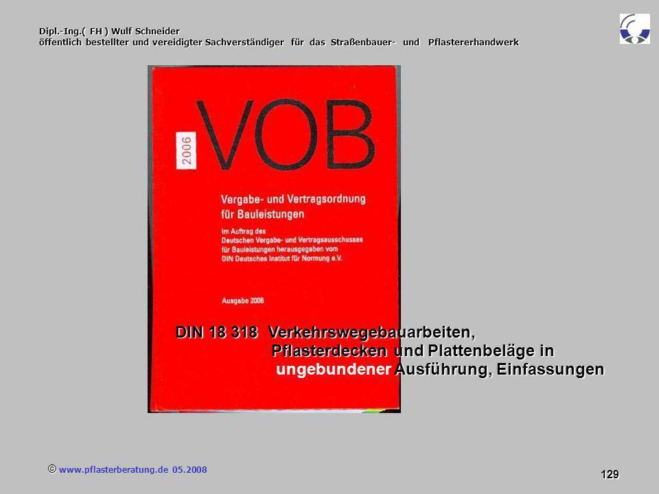 © www.pflasterberatung.de 05.2008 129 Dipl.-Ing.( FH ) Wulf Schneider öffentlich bestellter und vereidigter Sachverständiger für das Straßenbauer- und