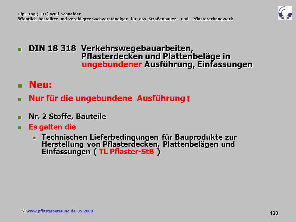 © www.pflasterberatung.de 05.2008 130 Dipl.-Ing.( FH ) Wulf Schneider öffentlich bestellter und vereidigter Sachverständiger für das Straßenbauer- und