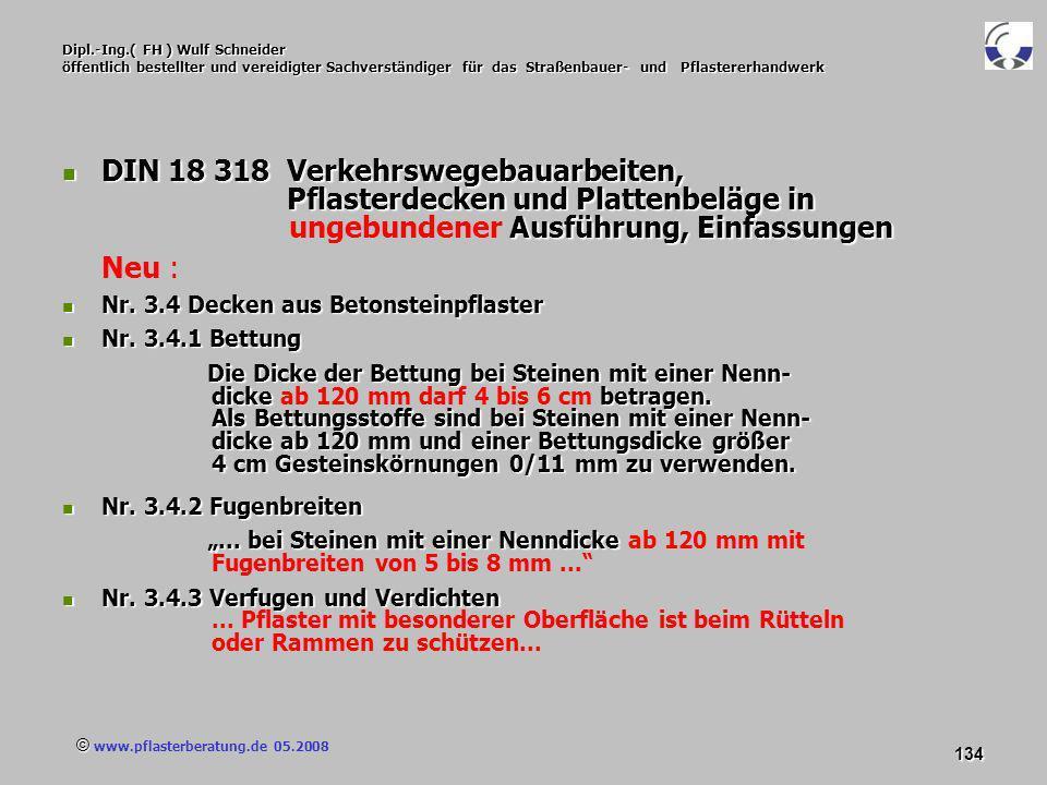 © www.pflasterberatung.de 05.2008 134 Dipl.-Ing.( FH ) Wulf Schneider öffentlich bestellter und vereidigter Sachverständiger für das Straßenbauer- und