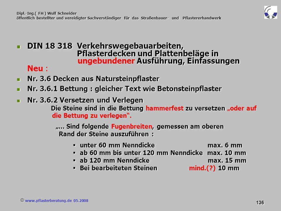 © www.pflasterberatung.de 05.2008 136 Dipl.-Ing.( FH ) Wulf Schneider öffentlich bestellter und vereidigter Sachverständiger für das Straßenbauer- und
