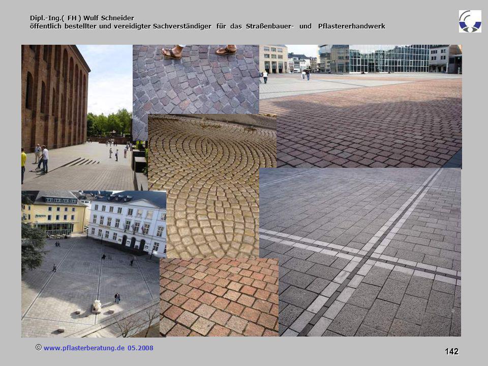 © www.pflasterberatung.de 05.2008 142 Dipl.-Ing.( FH ) Wulf Schneider öffentlich bestellter und vereidigter Sachverständiger für das Straßenbauer- und