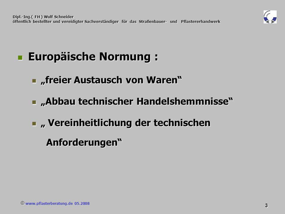 © www.pflasterberatung.de 05.2008 4 Dipl.-Ing.( FH ) Wulf Schneider öffentlich bestellter und vereidigter Sachverständiger für das Straßenbauer- und Pflastererhandwerk Grundlage der Europäischen Normung : zur Angleichung der Rechts - und Verwaltungsvorschriften der Mitgliedstaaten über Bauprodukte (89/106/EWG) RICHTLINIE DES RATES vom 21.