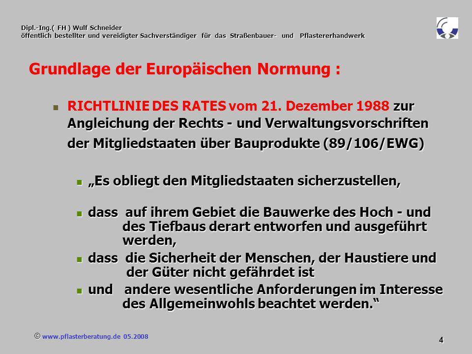 © www.pflasterberatung.de 05.2008 5 Dipl.-Ing.( FH ) Wulf Schneider öffentlich bestellter und vereidigter Sachverständiger für das Straßenbauer- und Pflastererhandwerk Grundlage der Europäischen Normung (89/106/EWG) schaffen der wesentlichen Anforderungen als Grundlage für die Erstellung harmonisierter Normen für Bauprodukte auf europäischer Ebene.