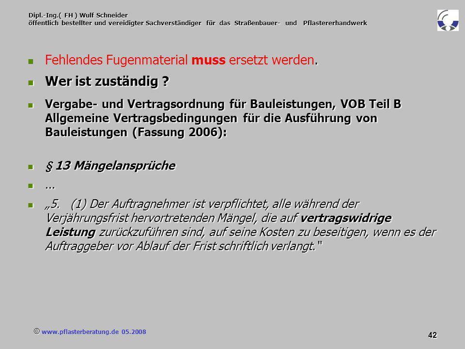 © www.pflasterberatung.de 05.2008 42 Dipl.-Ing.( FH ) Wulf Schneider öffentlich bestellter und vereidigter Sachverständiger für das Straßenbauer- und