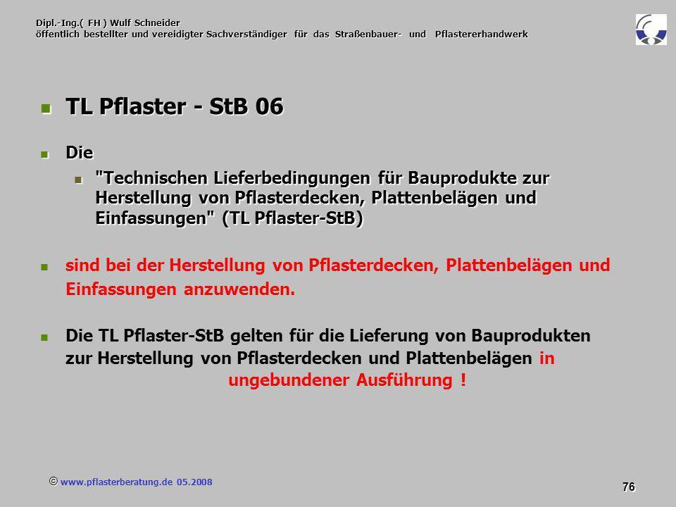 © www.pflasterberatung.de 05.2008 76 Dipl.-Ing.( FH ) Wulf Schneider öffentlich bestellter und vereidigter Sachverständiger für das Straßenbauer- und