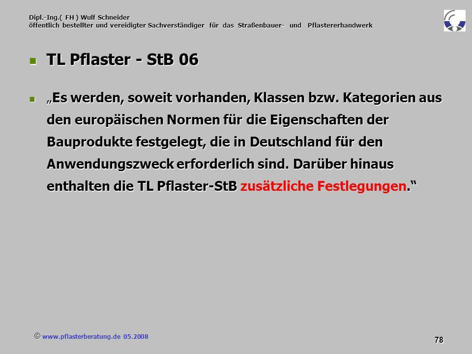 © www.pflasterberatung.de 05.2008 78 Dipl.-Ing.( FH ) Wulf Schneider öffentlich bestellter und vereidigter Sachverständiger für das Straßenbauer- und