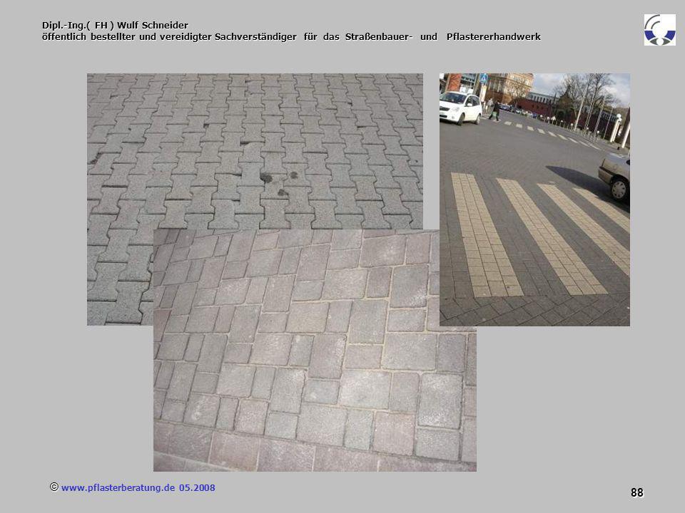 © www.pflasterberatung.de 05.2008 88 Dipl.-Ing.( FH ) Wulf Schneider öffentlich bestellter und vereidigter Sachverständiger für das Straßenbauer- und