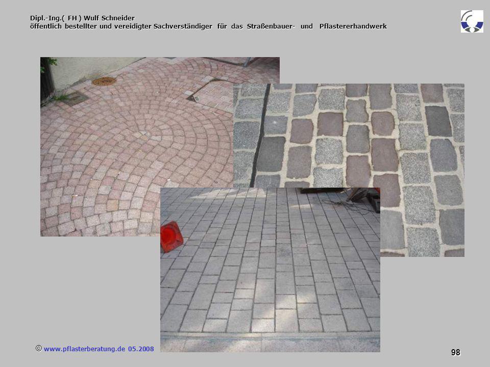 © www.pflasterberatung.de 05.2008 98 Dipl.-Ing.( FH ) Wulf Schneider öffentlich bestellter und vereidigter Sachverständiger für das Straßenbauer- und