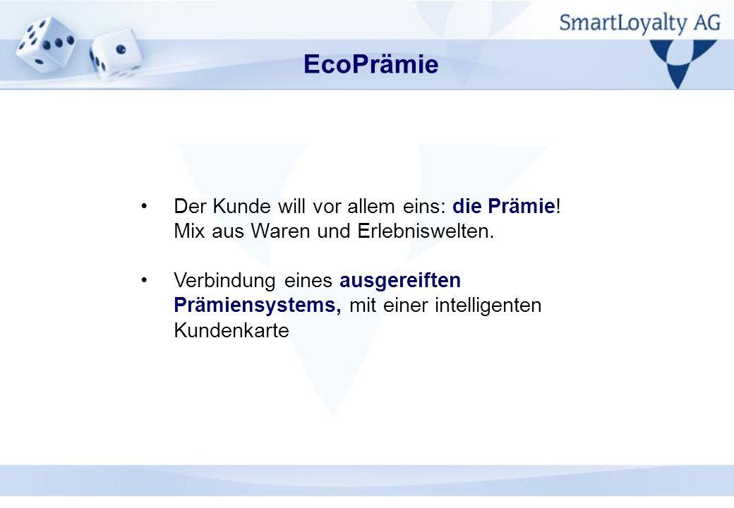 EcoPrämie Der Kunde will vor allem eins: die Prämie! Mix aus Waren und Erlebniswelten. Verbindung eines ausgereiften Prämiensystems, mit einer intelli