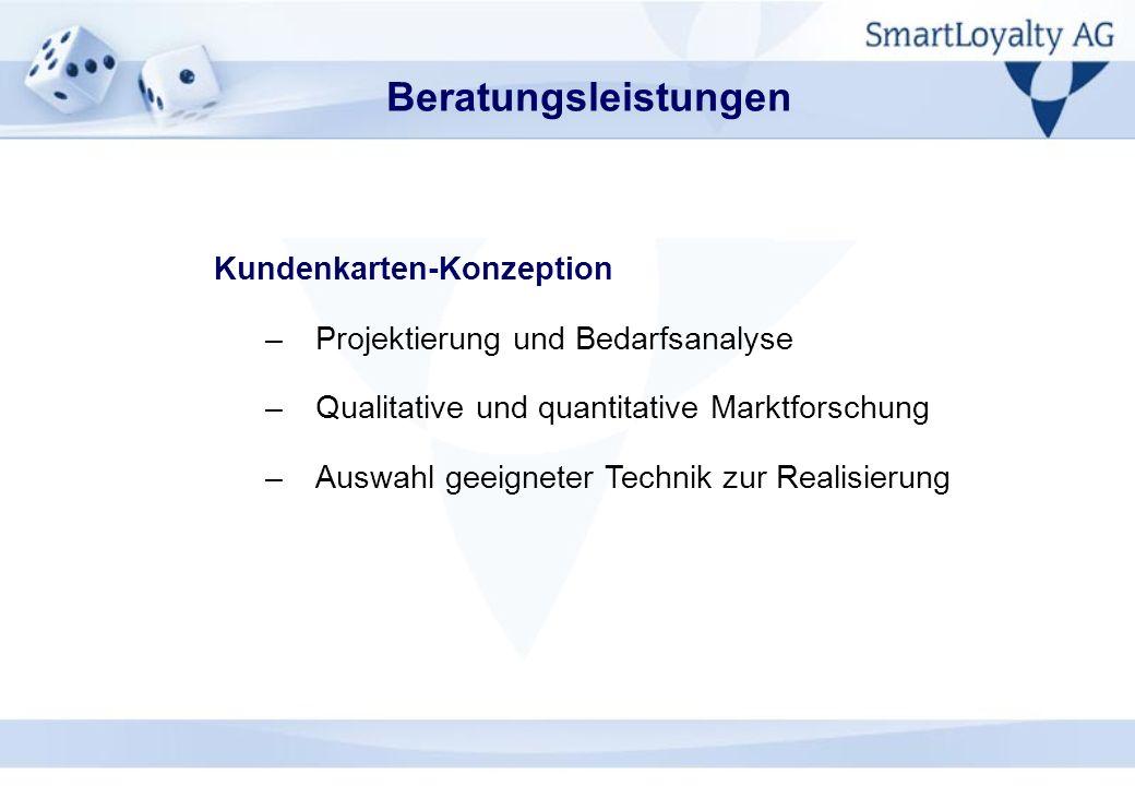 Kundenkarten-Konzeption –Projektierung und Bedarfsanalyse –Qualitative und quantitative Marktforschung –Auswahl geeigneter Technik zur Realisierung Be