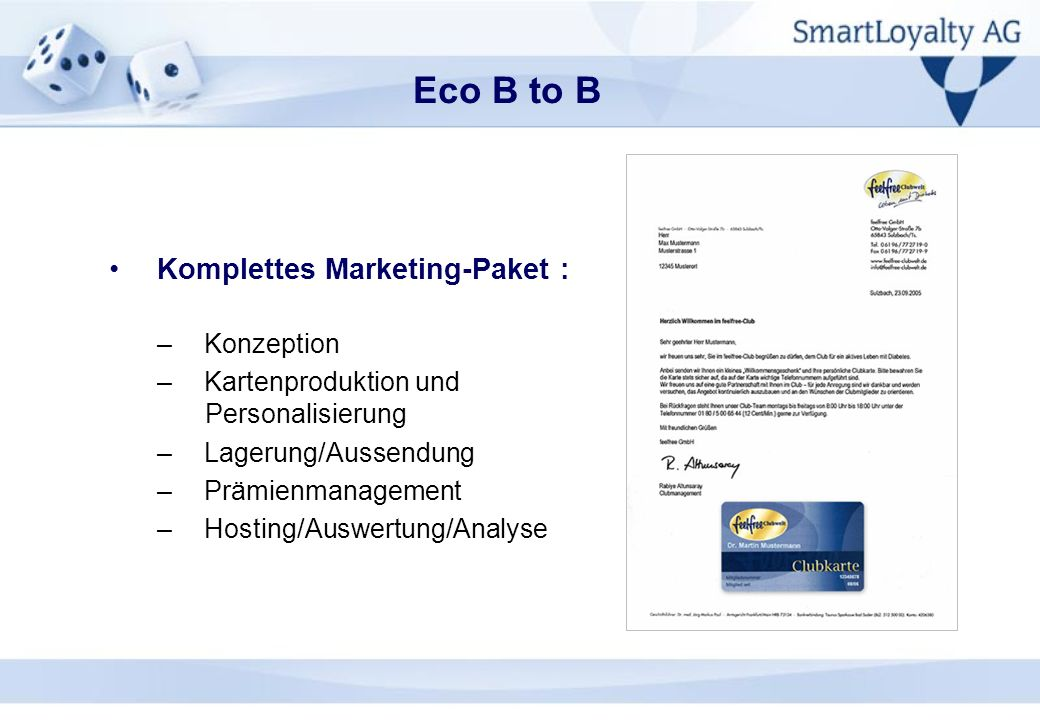 Komplettes Marketing-Paket : –Konzeption –Kartenproduktion und Personalisierung –Lagerung/Aussendung –Prämienmanagement –Hosting/Auswertung/Analyse Ec