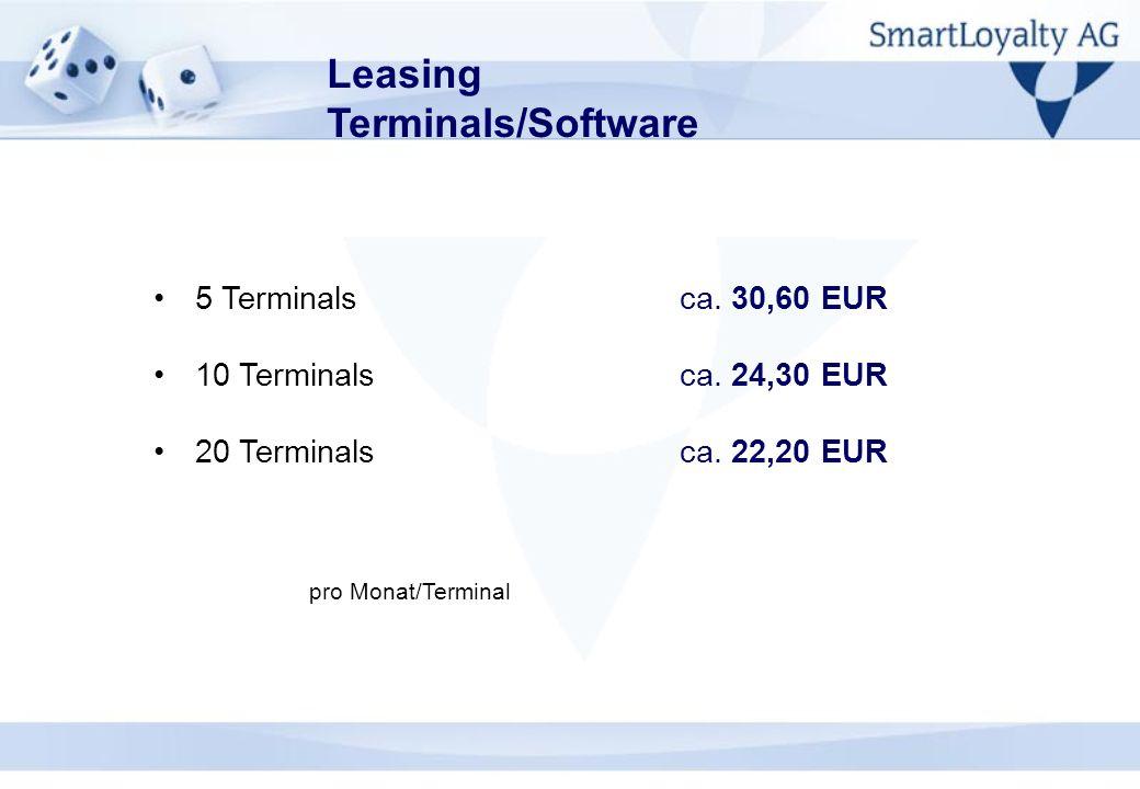 Leasing Terminals/Software 5 Terminals ca. 30,60 EUR 10 Terminals ca. 24,30 EUR 20 Terminalsca. 22,20 EUR pro Monat/Terminal