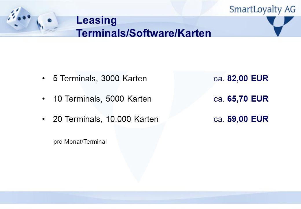 Leasing Terminals/Software/Karten 5 Terminals, 3000 Karten ca. 82,00 EUR 10 Terminals, 5000 Karten ca. 65,70 EUR 20 Terminals, 10.000 Karten ca. 59,00
