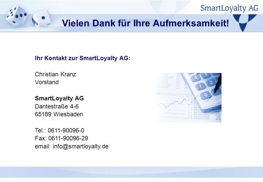 Ihr Kontakt zur SmartLoyalty AG: Christian Kranz Vorstand SmartLoyalty AG Dantestraße 4-6 65189 Wiesbaden Tel.: 0611-90096-0 Fax: 0611-90096-29 email: