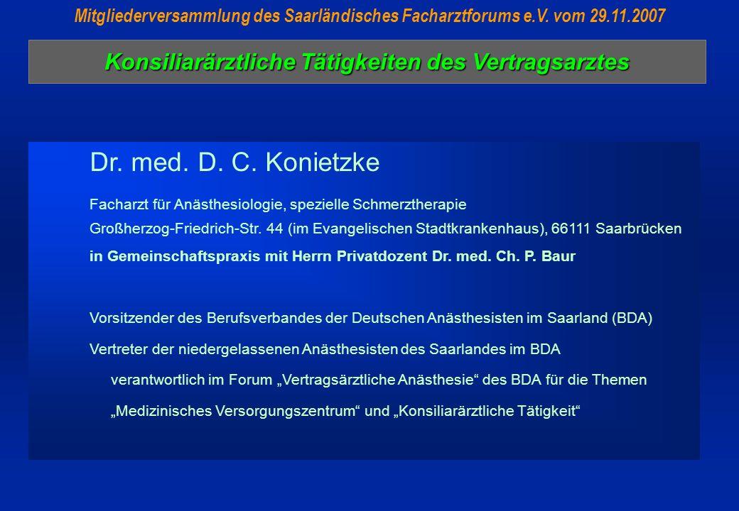 Konsiliarärztliche Tätigkeiten des Vertragsarztes Mitgliederversammlung des Saarländisches Facharztforums e.V. vom 29.11.2007 Dr. med. D. C. Konietzke