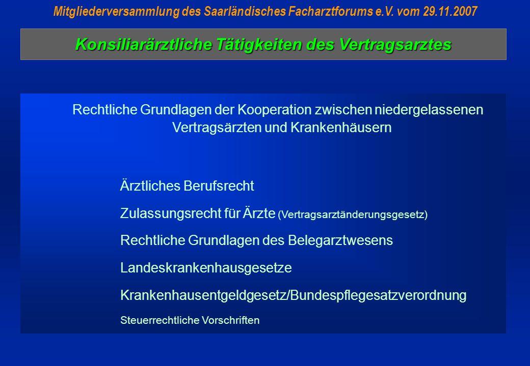 Konsiliarärztliche Tätigkeiten des Vertragsarztes Mitgliederversammlung des Saarländisches Facharztforums e.V. vom 29.11.2007 Rechtliche Grundlagen de