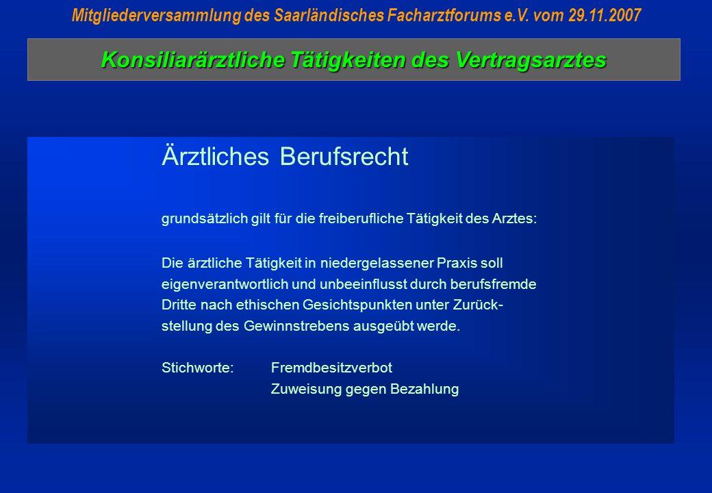 Konsiliarärztliche Tätigkeiten des Vertragsarztes Mitgliederversammlung des Saarländisches Facharztforums e.V. vom 29.11.2007 Ärztliches Berufsrecht g