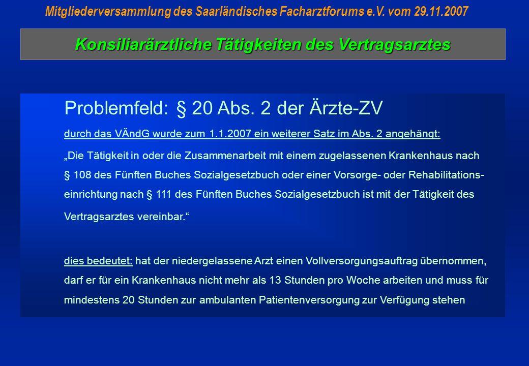 Konsiliarärztliche Tätigkeiten des Vertragsarztes Mitgliederversammlung des Saarländisches Facharztforums e.V. vom 29.11.2007 Problemfeld: § 20 Abs. 2