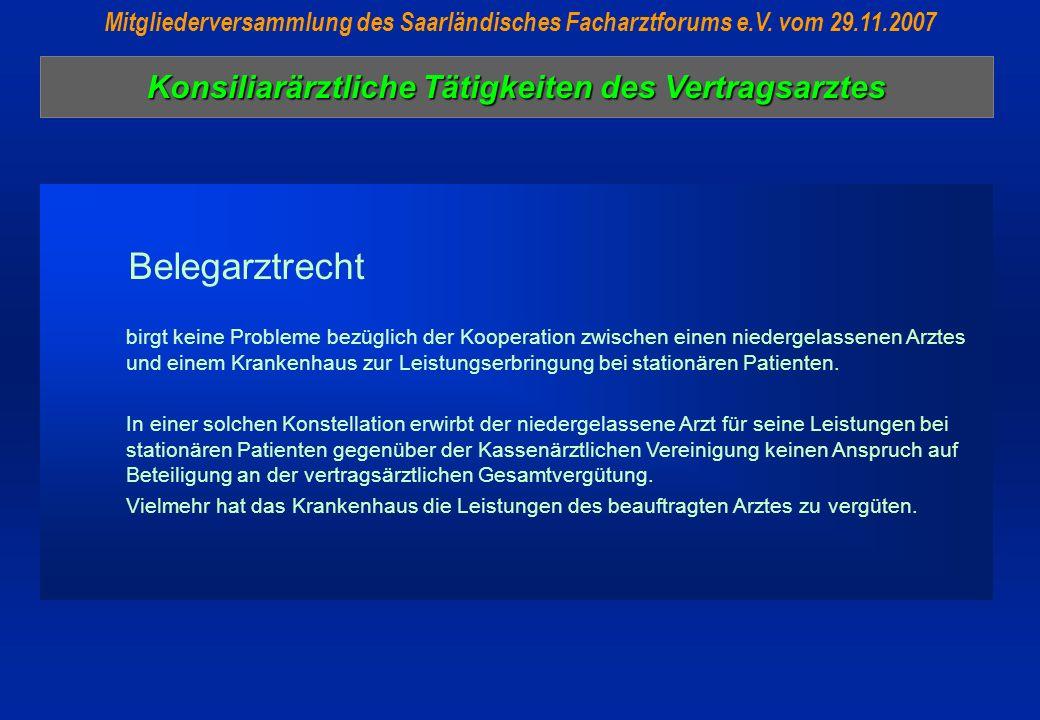 Konsiliarärztliche Tätigkeiten des Vertragsarztes Mitgliederversammlung des Saarländisches Facharztforums e.V. vom 29.11.2007 Belegarztrecht birgt kei