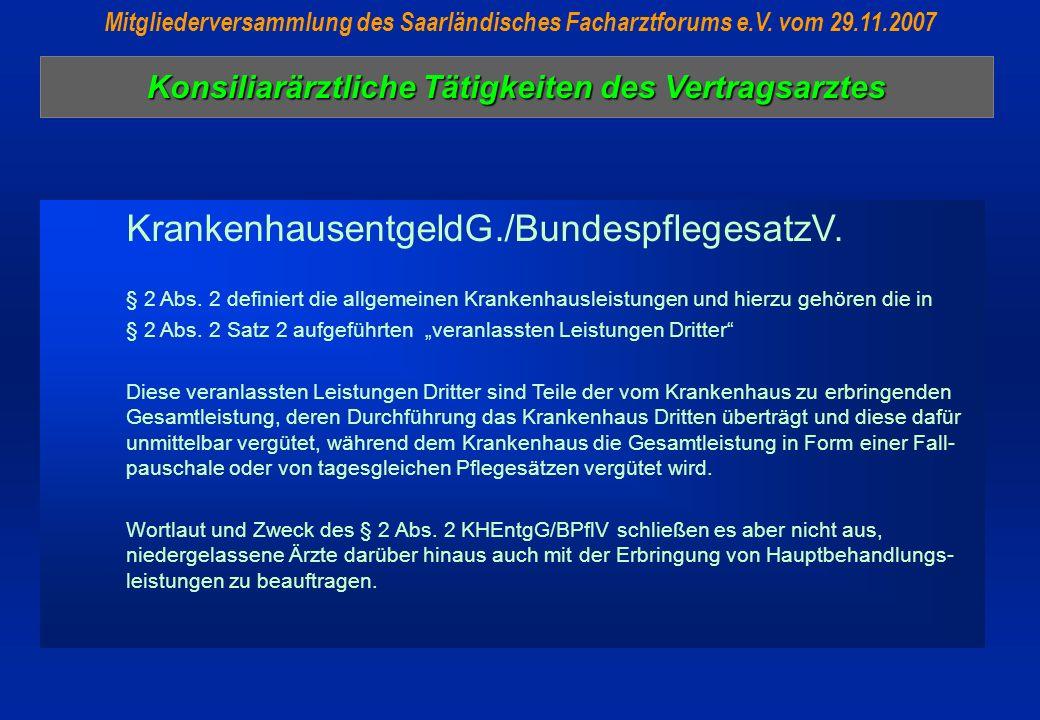 Konsiliarärztliche Tätigkeiten des Vertragsarztes Mitgliederversammlung des Saarländisches Facharztforums e.V. vom 29.11.2007 KrankenhausentgeldG./Bun