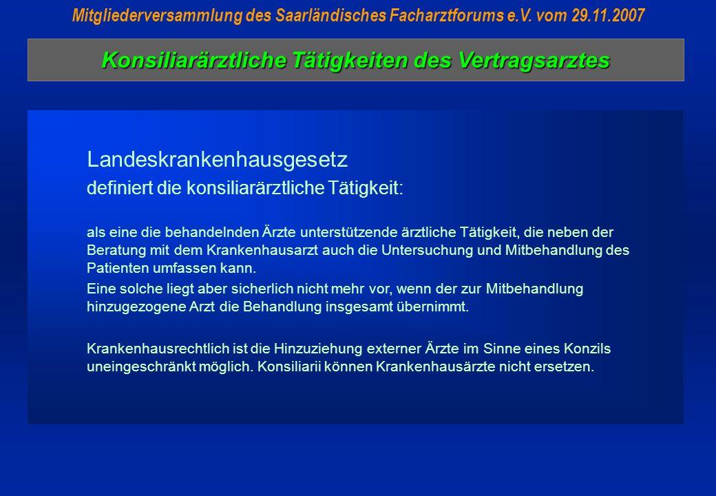 Konsiliarärztliche Tätigkeiten des Vertragsarztes Mitgliederversammlung des Saarländisches Facharztforums e.V. vom 29.11.2007 Landeskrankenhausgesetz