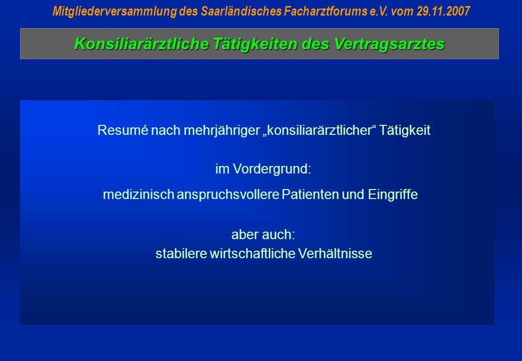 Konsiliarärztliche Tätigkeiten des Vertragsarztes Mitgliederversammlung des Saarländisches Facharztforums e.V. vom 29.11.2007 Resumé nach mehrjähriger