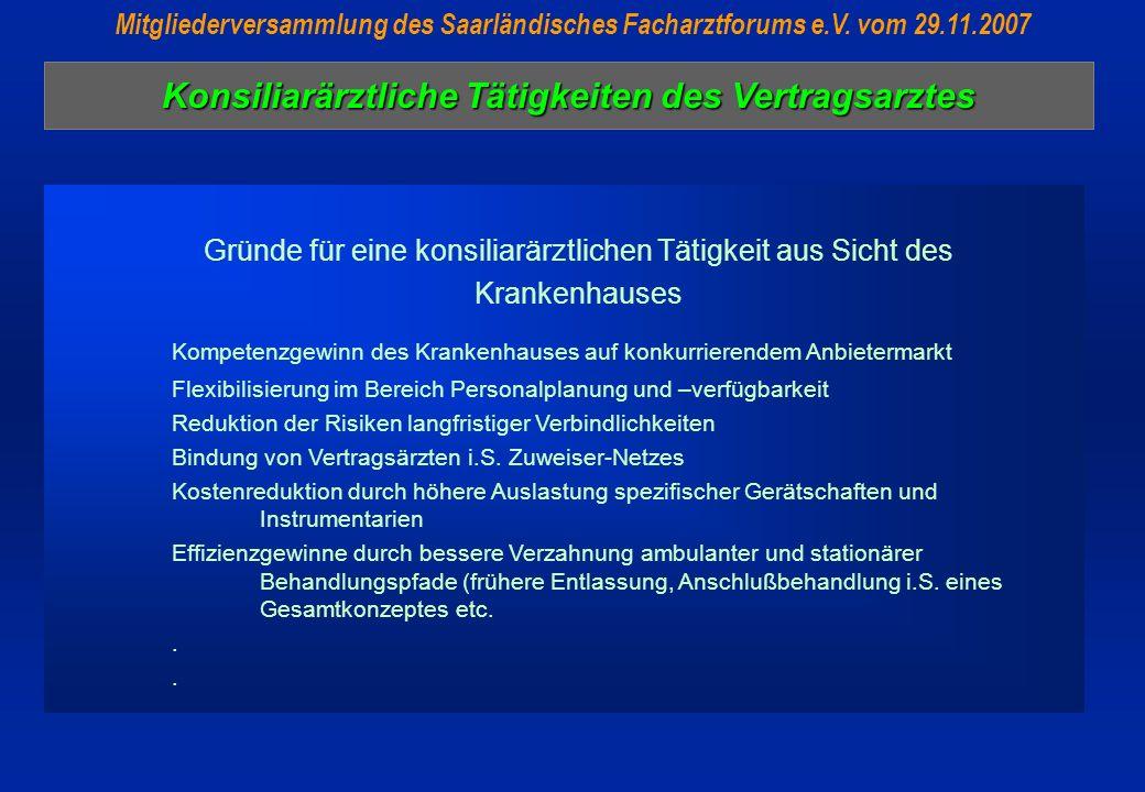 Konsiliarärztliche Tätigkeiten des Vertragsarztes Mitgliederversammlung des Saarländisches Facharztforums e.V. vom 29.11.2007 Gründe für eine konsilia
