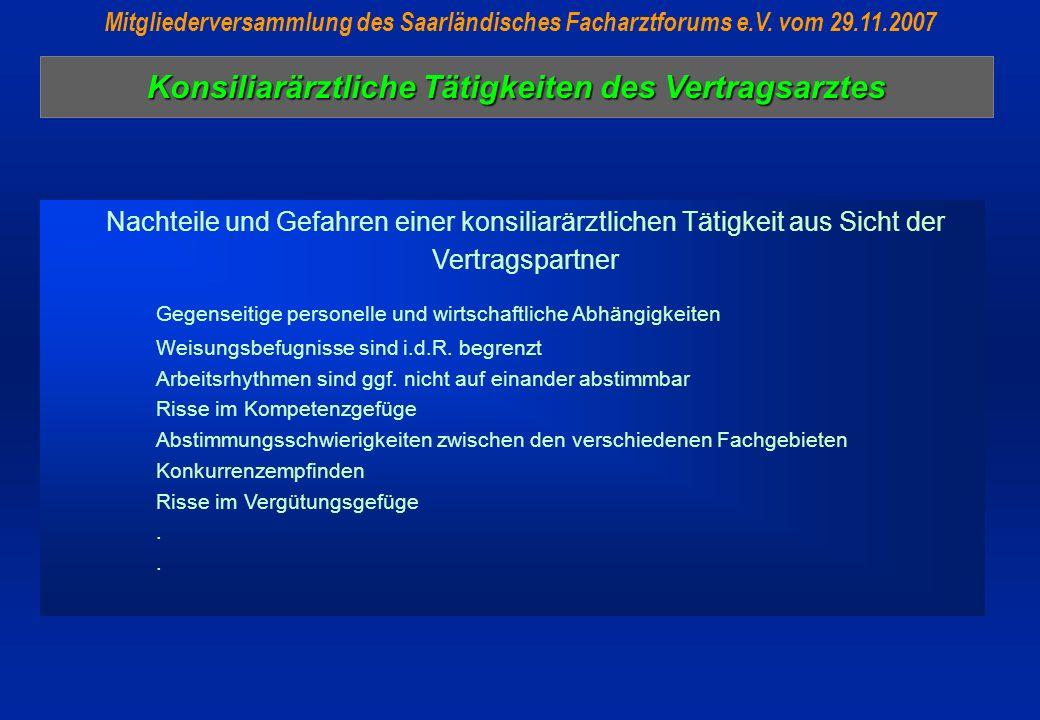 Konsiliarärztliche Tätigkeiten des Vertragsarztes Mitgliederversammlung des Saarländisches Facharztforums e.V. vom 29.11.2007 Nachteile und Gefahren e