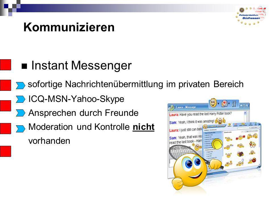 Kommunizieren Instant Messenger sofortige Nachrichtenübermittlung im privaten Bereich ICQ-MSN-Yahoo-Skype Ansprechen durch Freunde Moderation und Kont