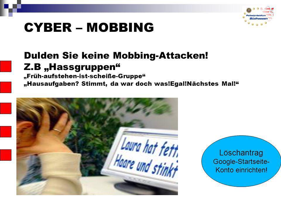 CYBER – MOBBING Dulden Sie keine Mobbing-Attacken! Z.B Hassgruppen Früh-aufstehen-ist-scheiße-Gruppe Hausaufgaben? Stimmt, da war doch was!Egal!Nächst