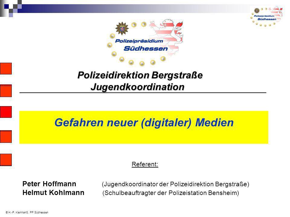 Polizeidirektion Bergstraße Polizeidirektion Bergstraße Jugendkoordination Jugendkoordination Gefahren neuer (digitaler) Medien © H.-P. Kleinhanß, PP