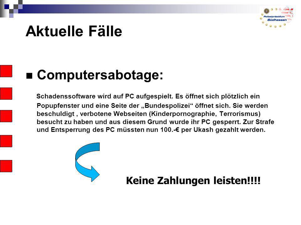Aktuelle Fälle Computersabotage: Schadenssoftware wird auf PC aufgespielt. Es öffnet sich plötzlich ein Popupfenster und eine Seite der Bundespolizei