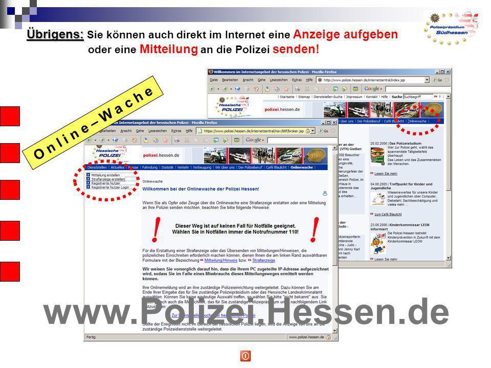 Übrigens: Übrigens: Sie können auch direkt im Internet eine Anzeige aufgeben oder eine Mitteilung an die Polizei senden! www.Polizei.Hessen.de O n l i